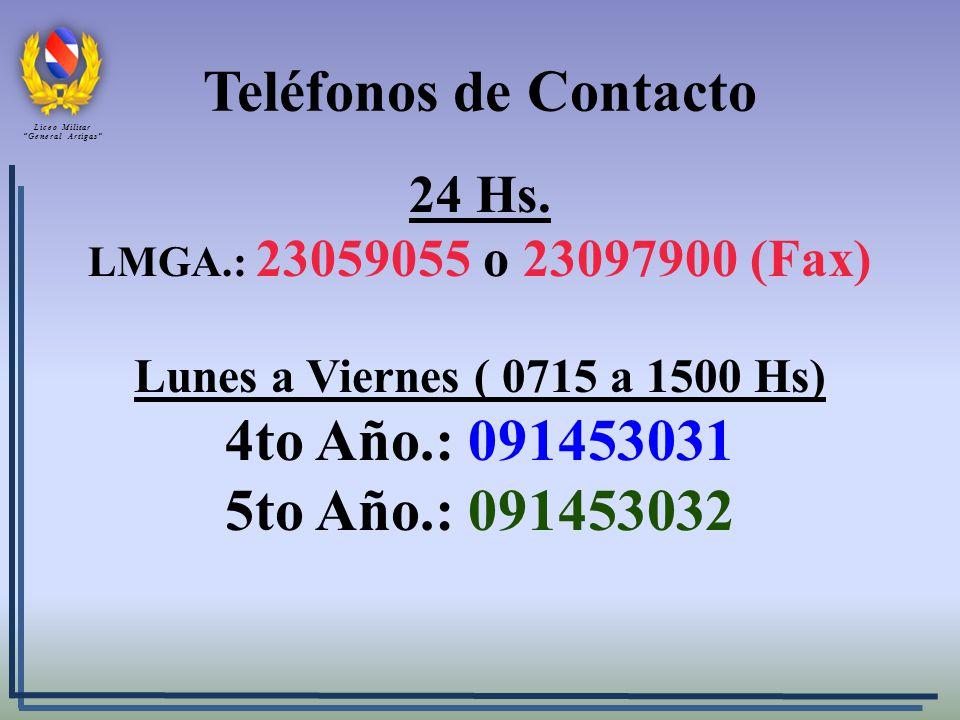Teléfonos de Contacto 24 Hs. LMGA.: 23059055 o 23097900 (Fax) Lunes a Viernes ( 0715 a 1500 Hs) 4to Año.: 091453031 5to Año.: 091453032 Liceo Militar