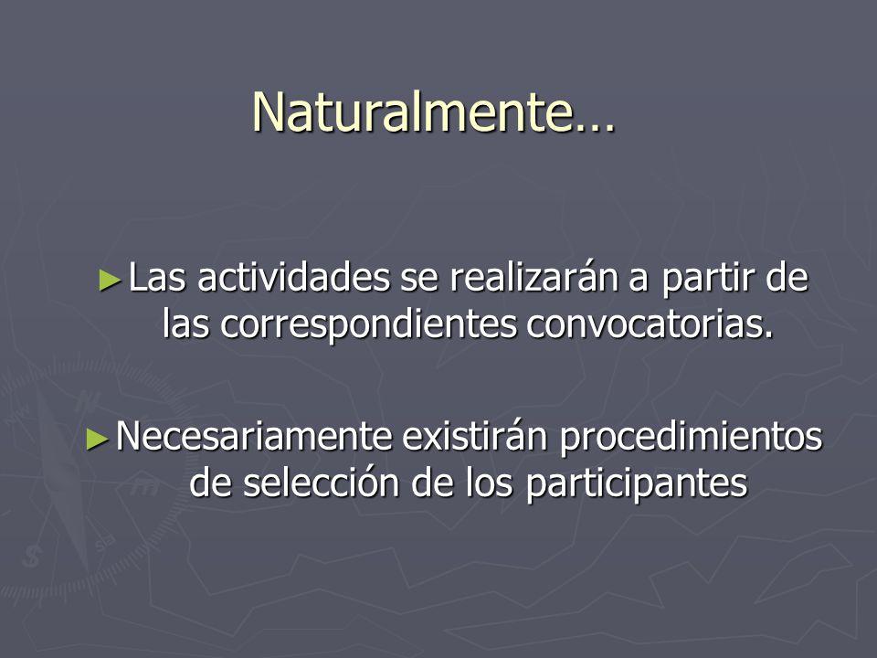 Naturalmente… Las actividades se realizarán a partir de las correspondientes convocatorias. Las actividades se realizarán a partir de las correspondie