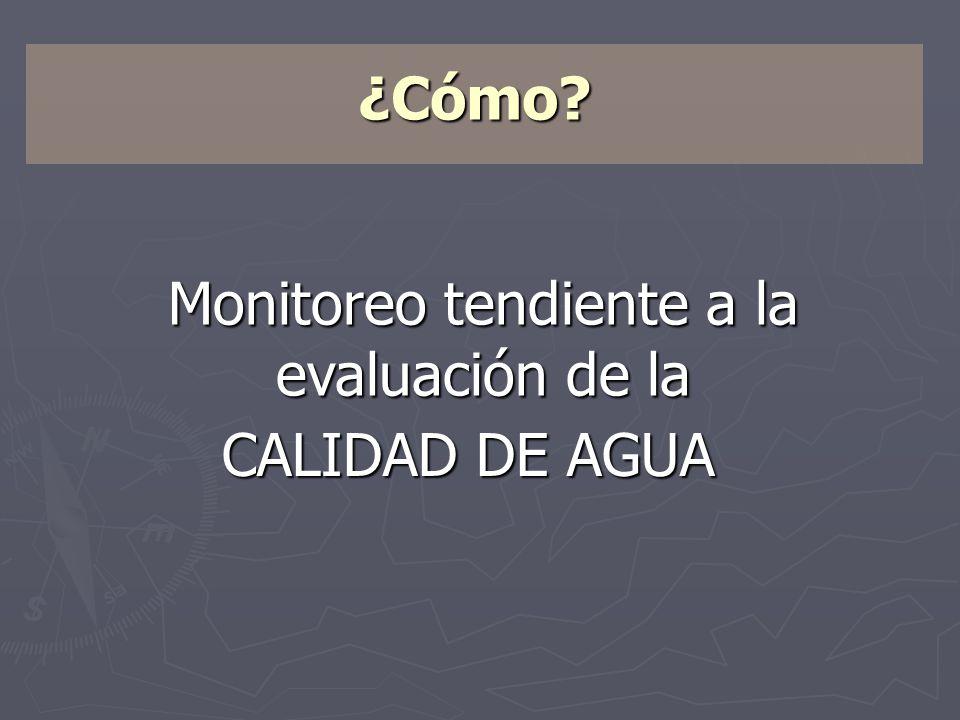 Monitoreo tendiente a la evaluación de la CALIDAD DE AGUA ¿Cómo?