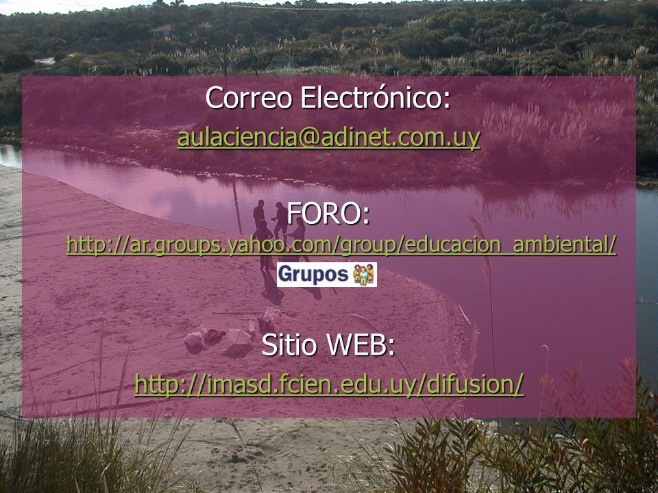 Correo Electrónico: aulaciencia@adinet.com.uy FORO: http://ar.groups.yahoo.com/group/educacion_ambiental/ http://ar.groups.yahoo.com/group/educacion_a