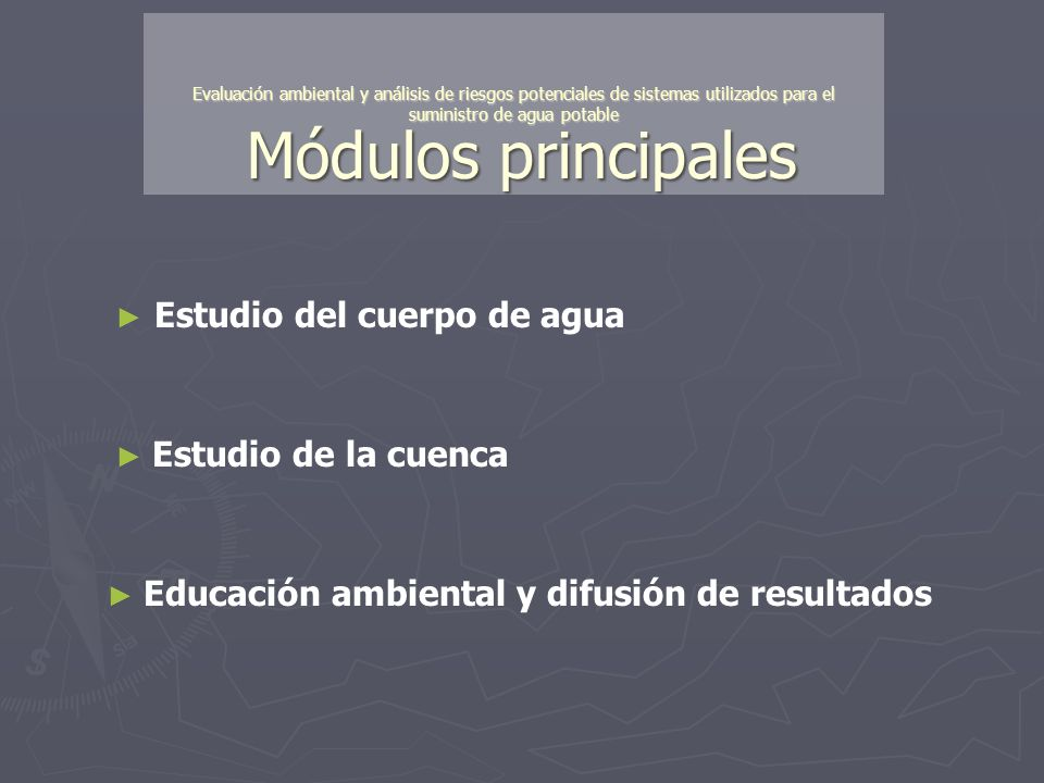 Módulos principales Estudio del cuerpo de agua Evaluación ambiental y análisis de riesgos potenciales de sistemas utilizados para el suministro de agu