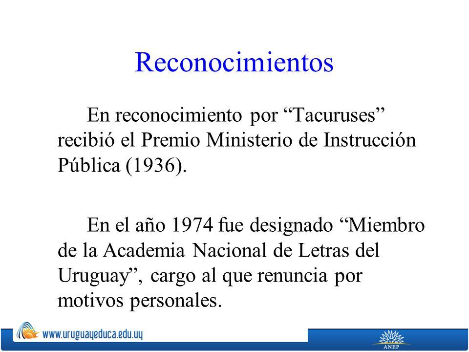 Reconocimientos En reconocimiento por Tacuruses recibió el Premio Ministerio de Instrucción Pública (1936). En el año 1974 fue designado Miembro de la