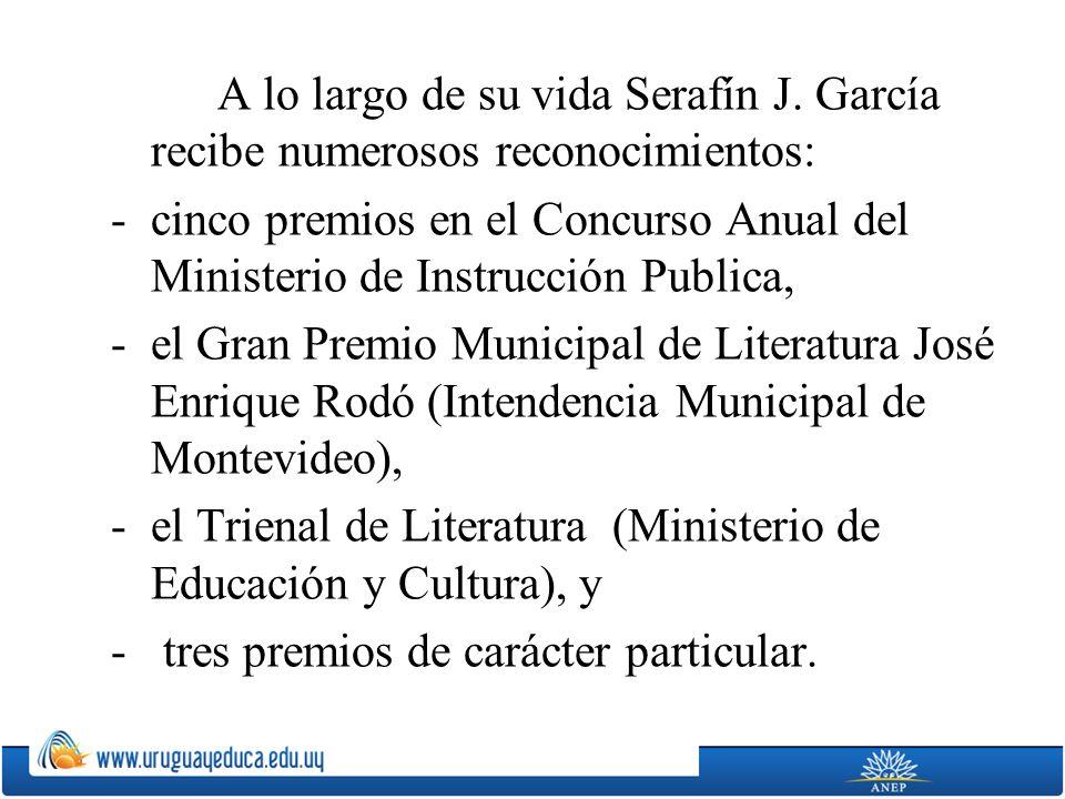 A lo largo de su vida Serafín J. García recibe numerosos reconocimientos: -cinco premios en el Concurso Anual del Ministerio de Instrucción Publica, -