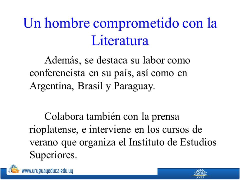 Un hombre comprometido con la Literatura Además, se destaca su labor como conferencista en su país, así como en Argentina, Brasil y Paraguay. Colabora