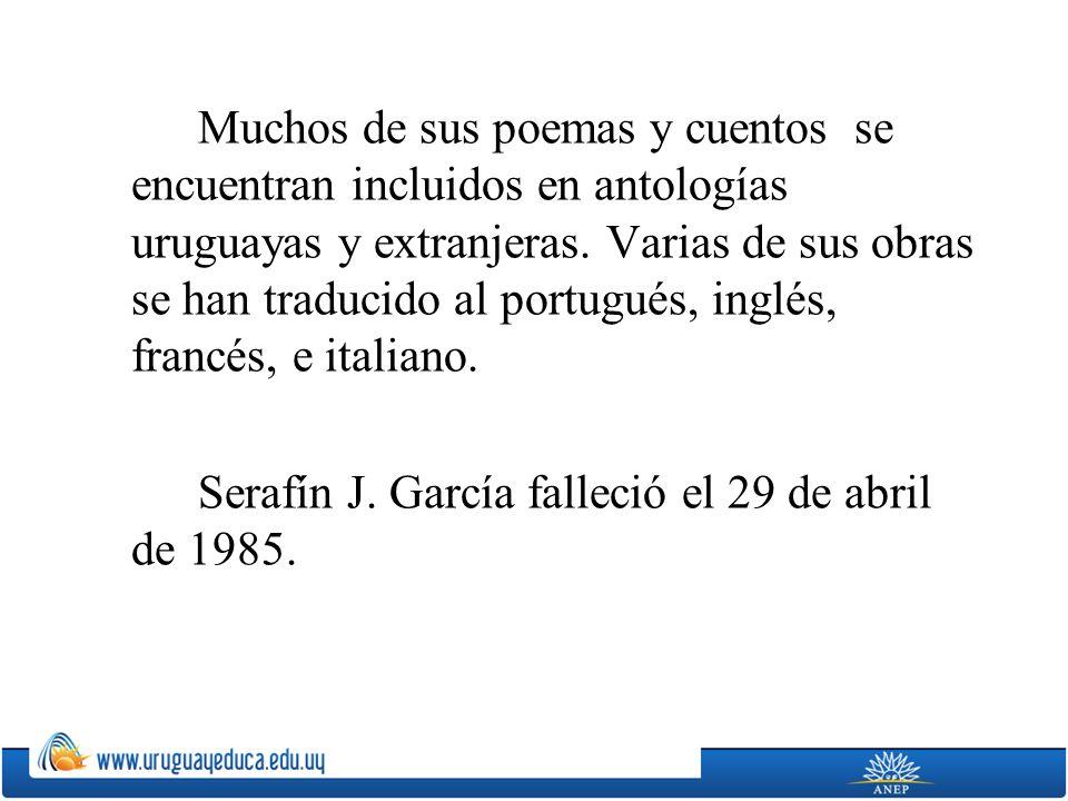 Muchos de sus poemas y cuentos se encuentran incluidos en antologías uruguayas y extranjeras. Varias de sus obras se han traducido al portugués, inglé