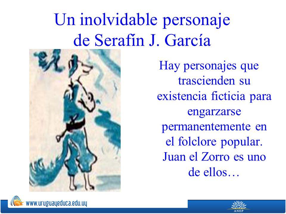 Un inolvidable personaje de Serafín J. García Hay personajes que trascienden su existencia ficticia para engarzarse permanentemente en el folclore pop