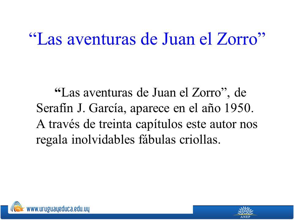 Las aventuras de Juan el Zorro Las aventuras de Juan el Zorro, de Serafín J. García, aparece en el año 1950. A través de treinta capítulos este autor