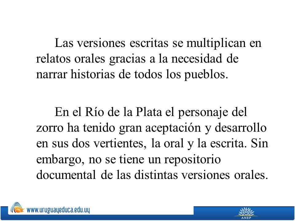 Las versiones escritas se multiplican en relatos orales gracias a la necesidad de narrar historias de todos los pueblos. En el Río de la Plata el pers