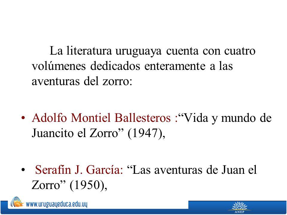 La literatura uruguaya cuenta con cuatro volúmenes dedicados enteramente a las aventuras del zorro: Adolfo Montiel Ballesteros :Vida y mundo de Juanci
