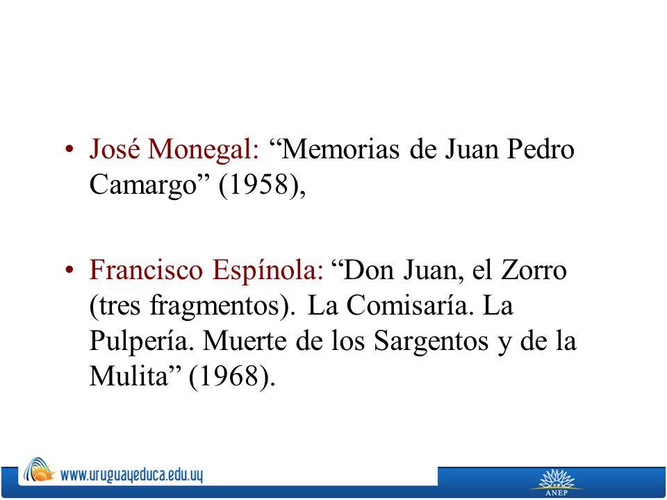 José Monegal: Memorias de Juan Pedro Camargo (1958), Francisco Espínola: Don Juan, el Zorro (tres fragmentos). La Comisaría. La Pulpería. Muerte de lo
