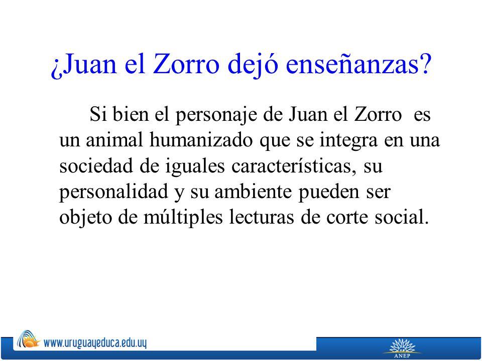 ¿Juan el Zorro dejó enseñanzas? Si bien el personaje de Juan el Zorro es un animal humanizado que se integra en una sociedad de iguales característica