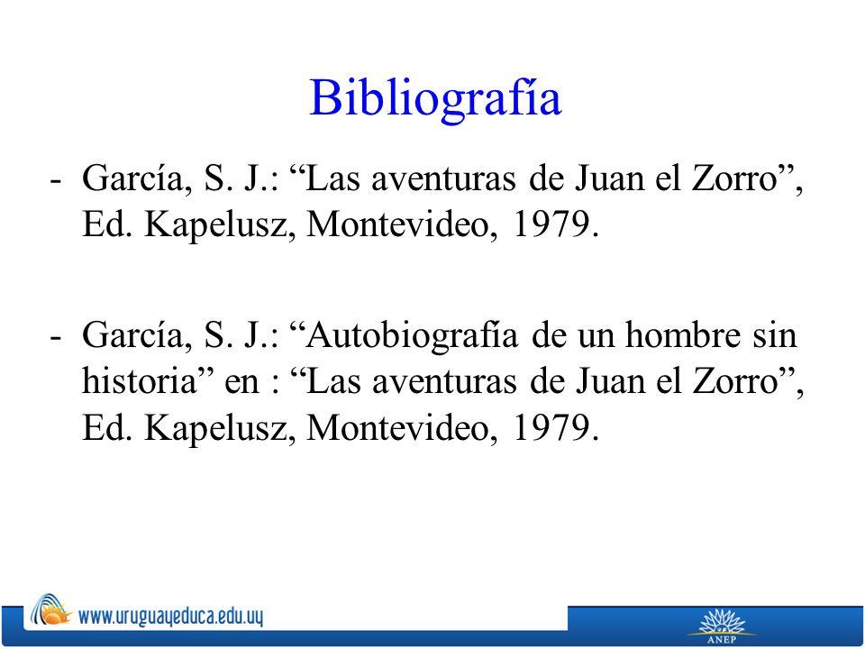 Bibliografía -García, S. J.: Las aventuras de Juan el Zorro, Ed. Kapelusz, Montevideo, 1979. -García, S. J.: Autobiografía de un hombre sin historia e