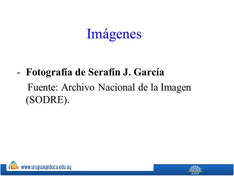 Imágenes -Fotografía de Serafín J. García Fuente: Archivo Nacional de la Imagen (SODRE).