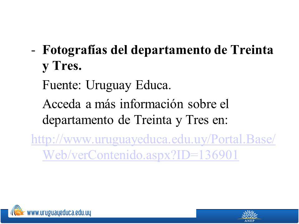 -Fotografías del departamento de Treinta y Tres. Fuente: Uruguay Educa. Acceda a más información sobre el departamento de Treinta y Tres en: http://ww