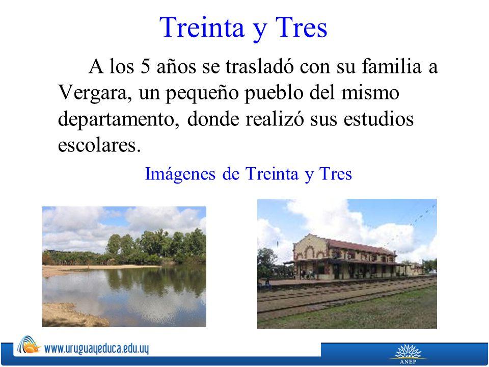 Treinta y Tres A los 5 años se trasladó con su familia a Vergara, un pequeño pueblo del mismo departamento, donde realizó sus estudios escolares. Imág