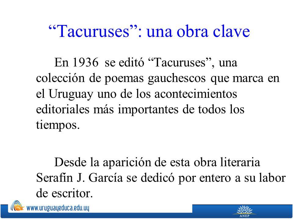 Tacuruses: una obra clave En 1936 se editó Tacuruses, una colección de poemas gauchescos que marca en el Uruguay uno de los acontecimientos editoriale