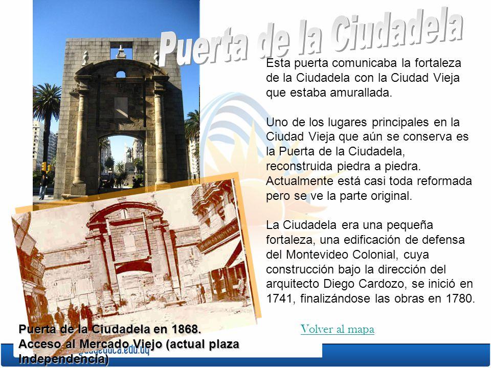 Esta puerta comunicaba la fortaleza de la Ciudadela con la Ciudad Vieja que estaba amurallada. Uno de los lugares principales en la Ciudad Vieja que a