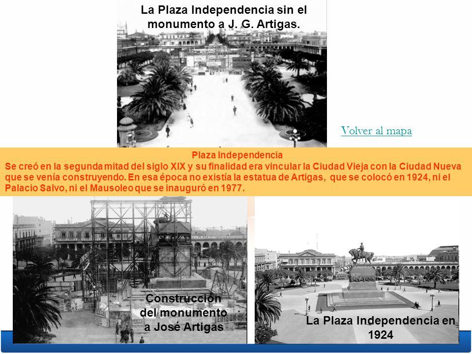 La Plaza Independencia en 1924 Construcción del monumento a José Artigas Plaza Independencia Se creó en la segunda mitad del siglo XIX y su finalidad