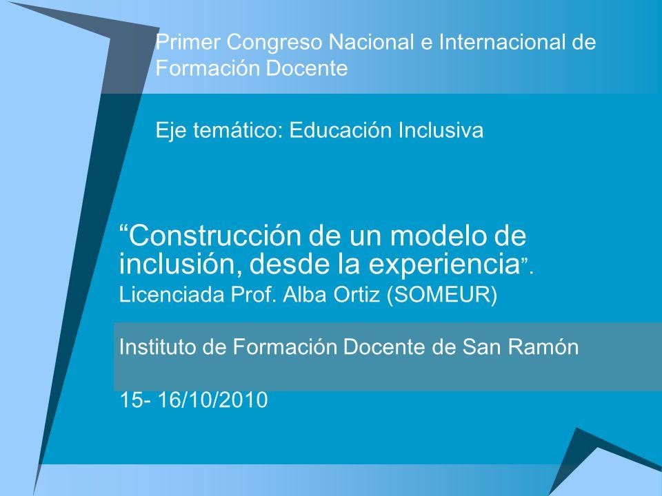 Primer Congreso Nacional e Internacional de Formación Docente Eje temático: Educación Inclusiva Construcción de un modelo de inclusión, desde la exper