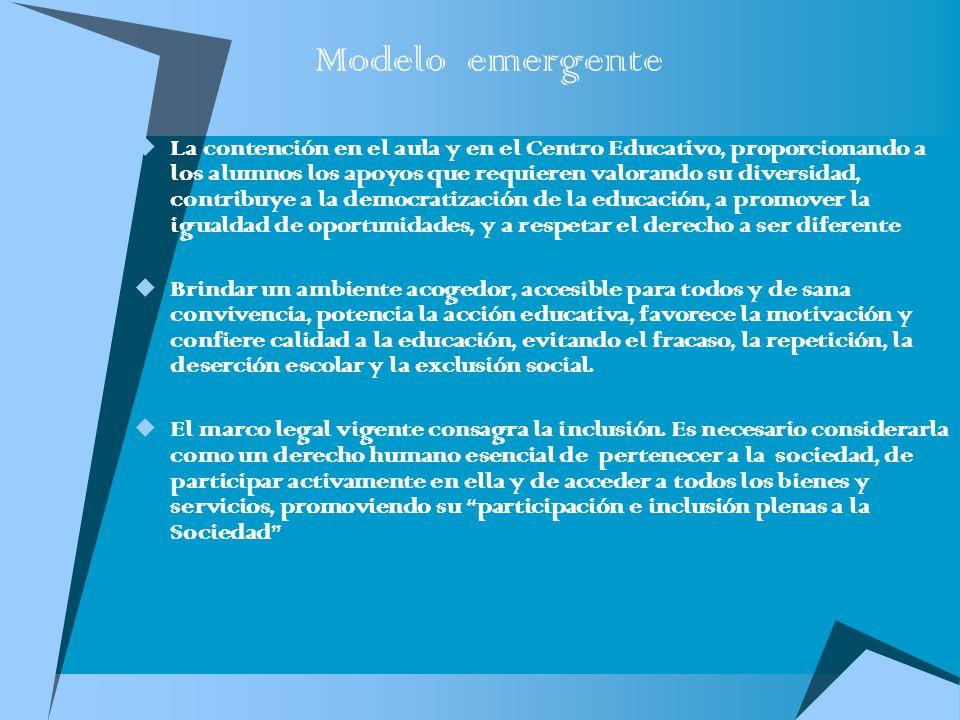 Modelo emergente La contención en el aula y en el Centro Educativo, proporcionando a los alumnos los apoyos que requieren valorando su diversidad, con