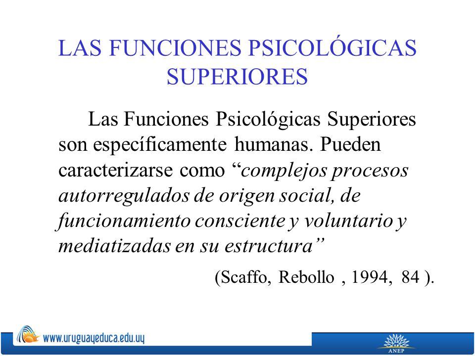 LAS FUNCIONES PSICOLÓGICAS SUPERIORES Las Funciones Psicológicas Superiores son específicamente humanas.