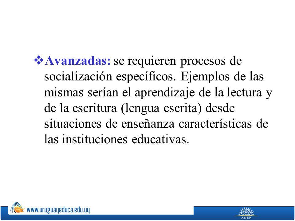 Avanzadas: se requieren procesos de socialización específicos.