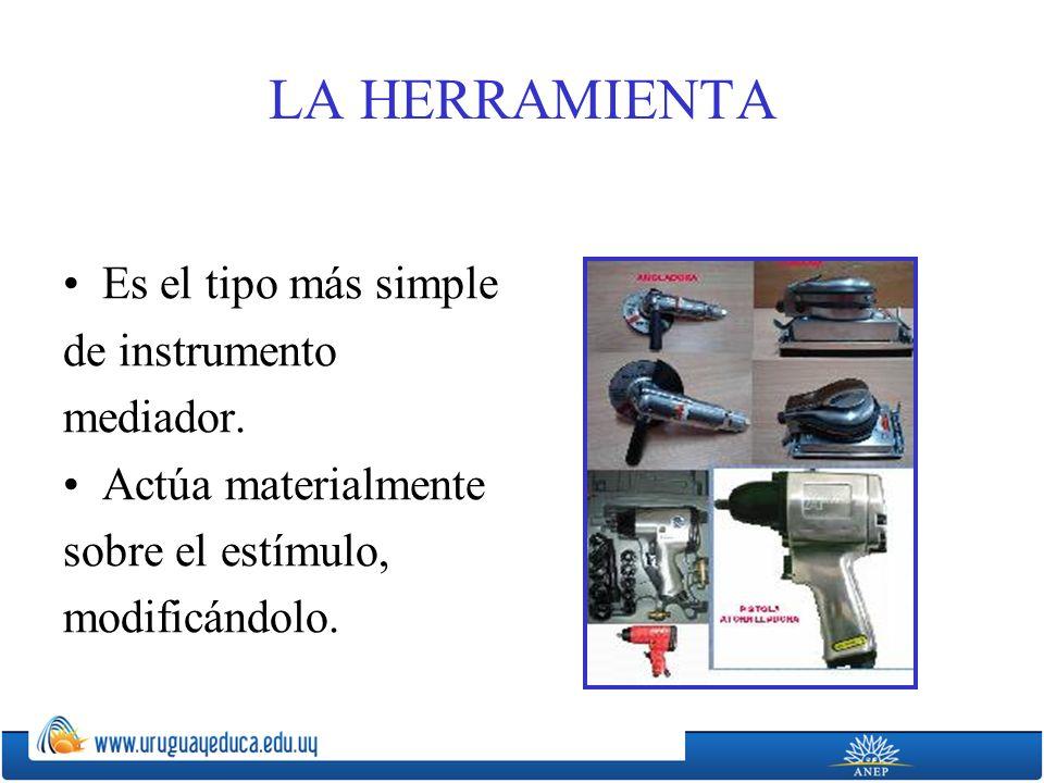 LA HERRAMIENTA Es el tipo más simple de instrumento mediador.
