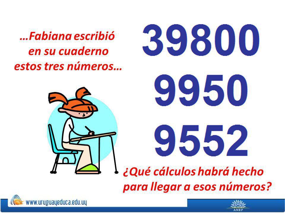 …Fabiana escribió en su cuaderno estos tres números… ¿Qué cálculos habrá hecho para llegar a esos números?