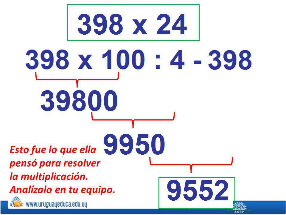 Esto fue lo que ella pensó para resolver la multiplicación. Analízalo en tu equipo.