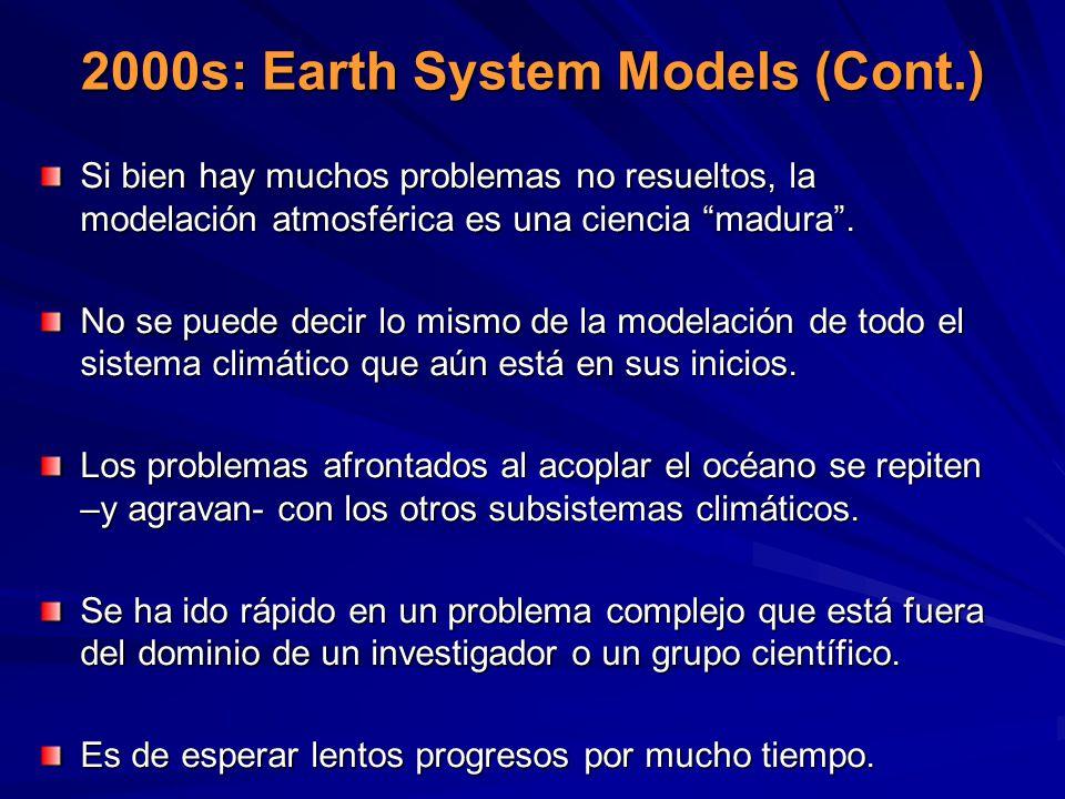 2000s: Earth System Models (Cont.) Si bien hay muchos problemas no resueltos, la modelación atmosférica es una ciencia madura. No se puede decir lo mi