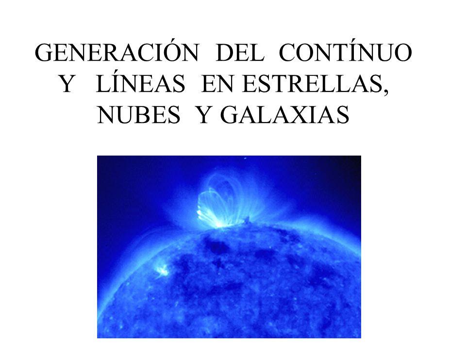 GENERACIÓN DEL CONTÍNUO Y LÍNEAS EN ESTRELLAS, NUBES Y GALAXIAS