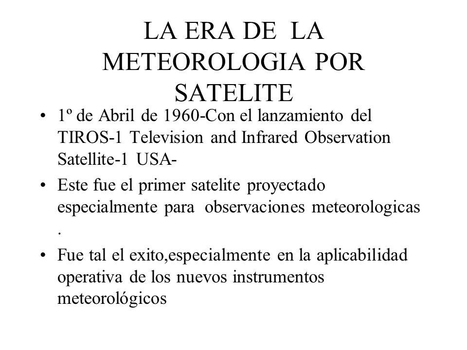 LA ERA DE LA METEOROLOGIA POR SATELITE 1º de Abril de 1960-Con el lanzamiento del TIROS-1 Television and Infrared Observation Satellite-1 USA- Este fu