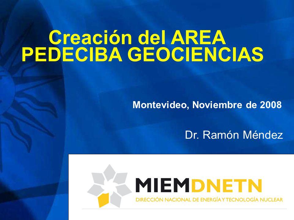 Creación del AREA PEDECIBA GEOCIENCIAS Montevideo, Noviembre de 2008 Dr. Ramón Méndez