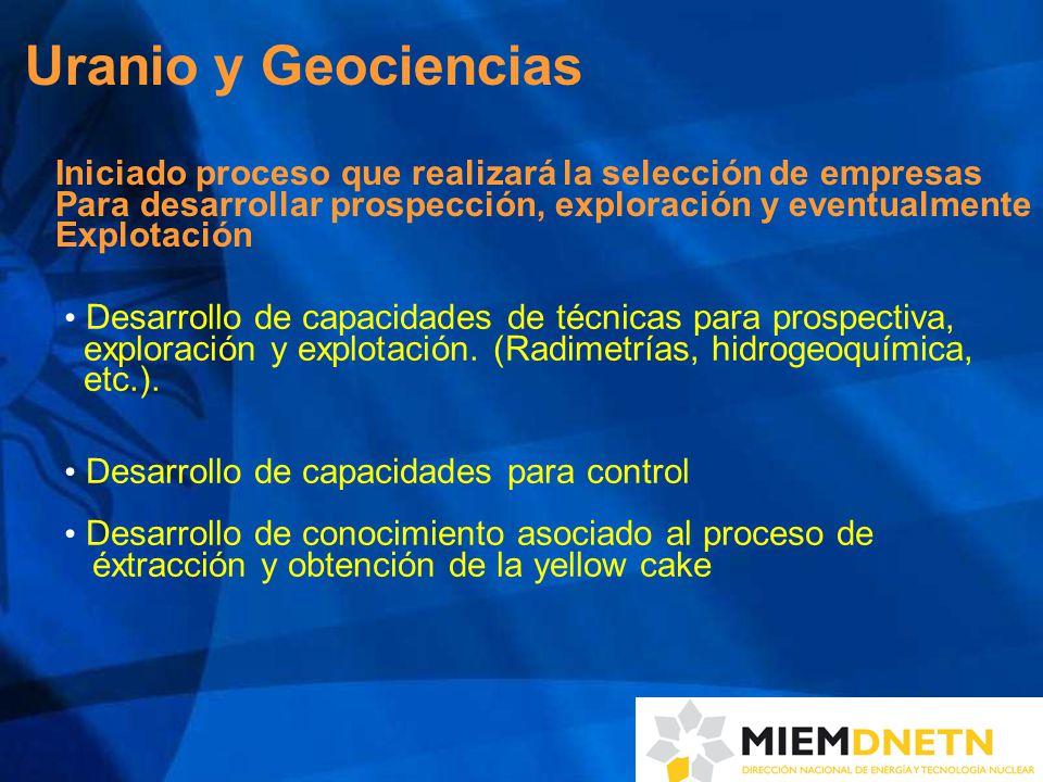 Uranio y Geociencias Iniciado proceso que realizará la selección de empresas Para desarrollar prospección, exploración y eventualmente Explotación Desarrollo de capacidades de técnicas para prospectiva, exploración y explotación.
