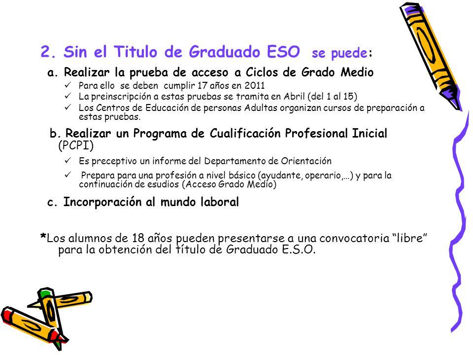 2. Sin el Titulo de Graduado ESO se puede: a.