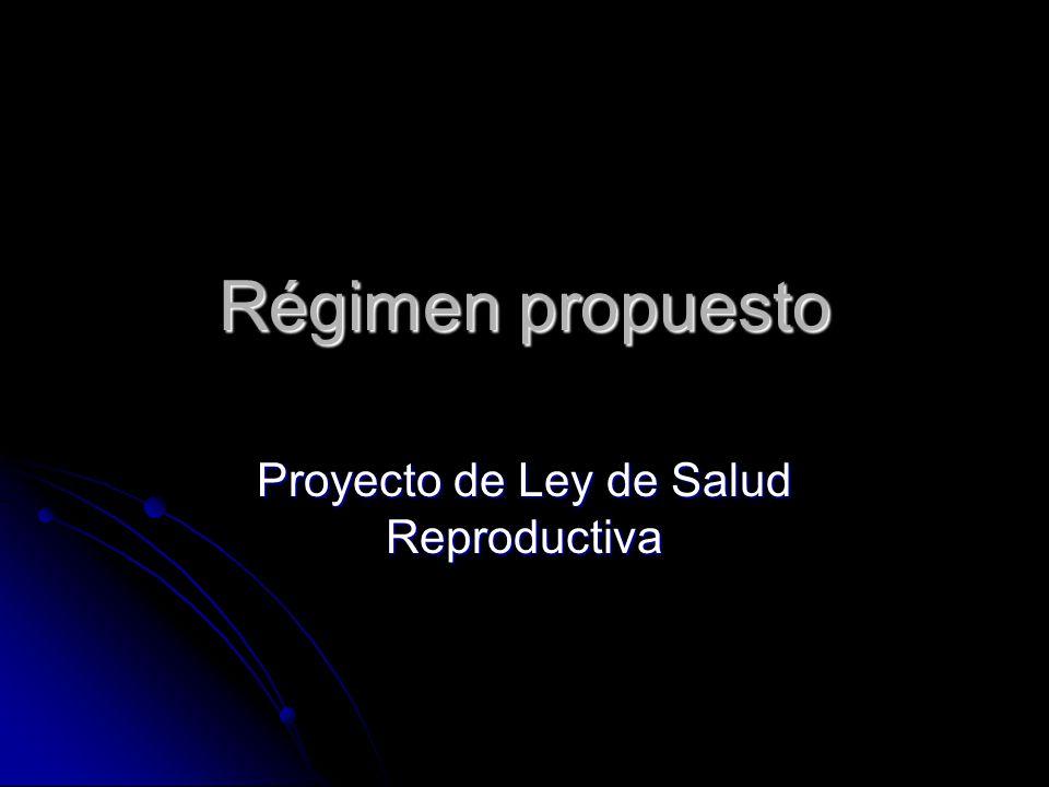 Régimen propuesto Proyecto de Ley de Salud Reproductiva