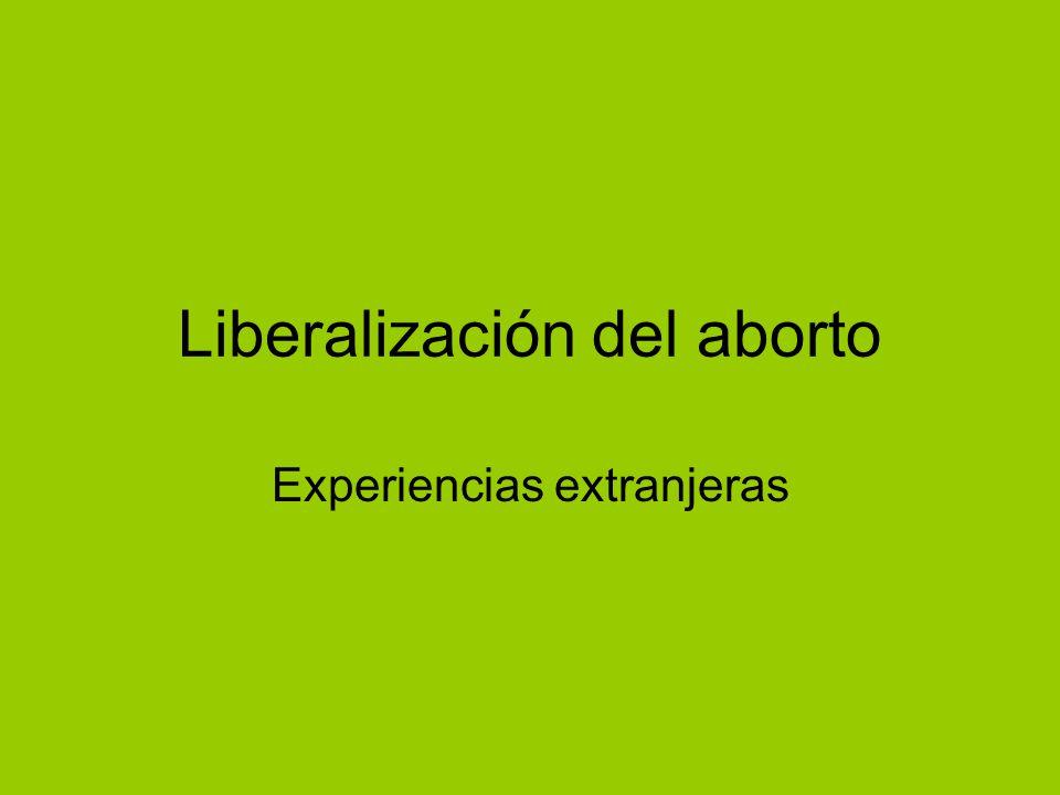 Liberalización del aborto Experiencias extranjeras