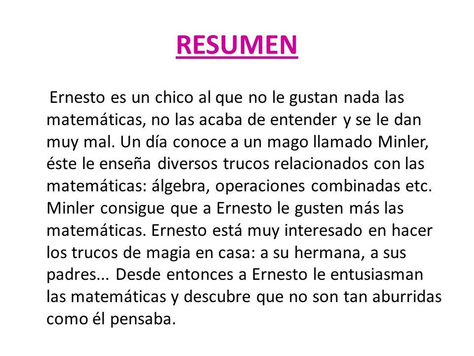 RESUMEN Ernesto es un chico al que no le gustan nada las matemáticas, no las acaba de entender y se le dan muy mal. Un día conoce a un mago llamado Mi