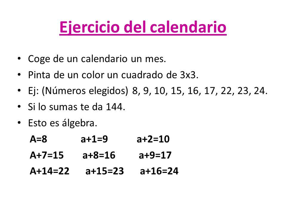 Ejercicio del calendario Coge de un calendario un mes. Pinta de un color un cuadrado de 3x3. Ej: (Números elegidos) 8, 9, 10, 15, 16, 17, 22, 23, 24.