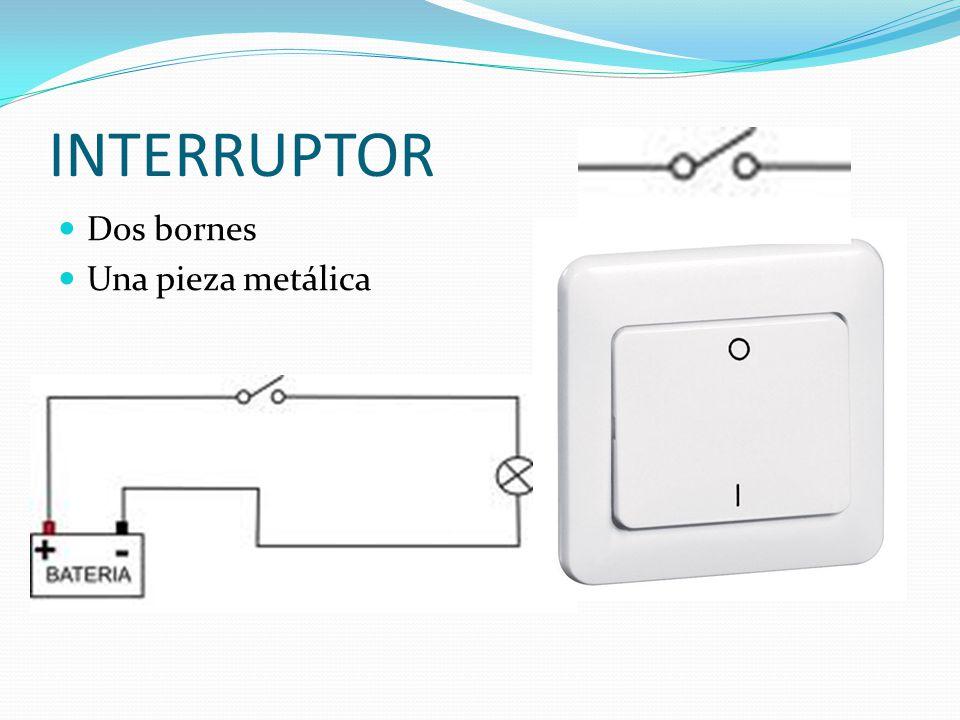 INTERRUPTOR Dos bornes Una pieza metálica