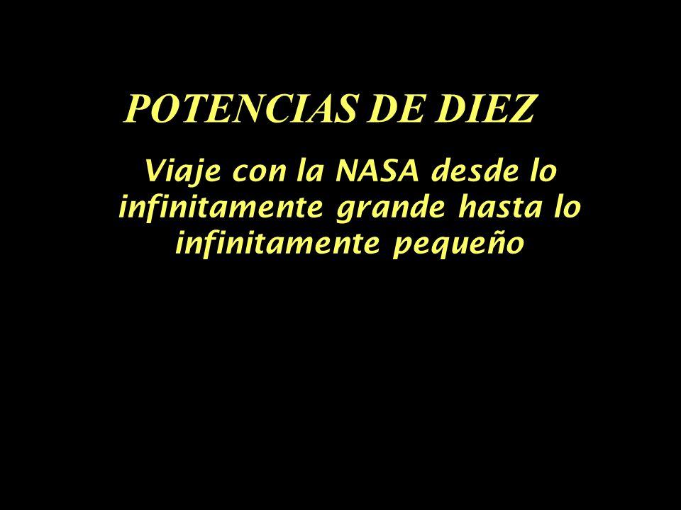 POTENCIAS DE DIEZ Viaje con la NASA desde lo infinitamente grande hasta lo infinitamente pequeño