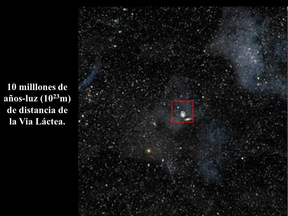 10 milllones de años-luz (10 23 m) de distancia de la Via Láctea.