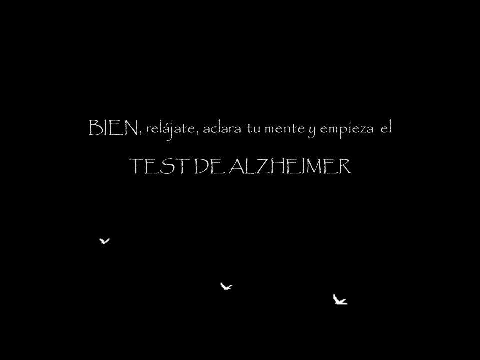 BIEN, relájate, aclara tu mente y empieza el TEST DE ALZHEIMER