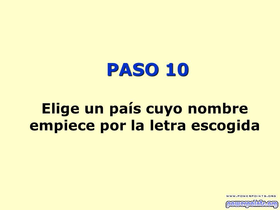 PASO 10 PASO 10 Elige un país cuyo nombre empiece por la letra escogida