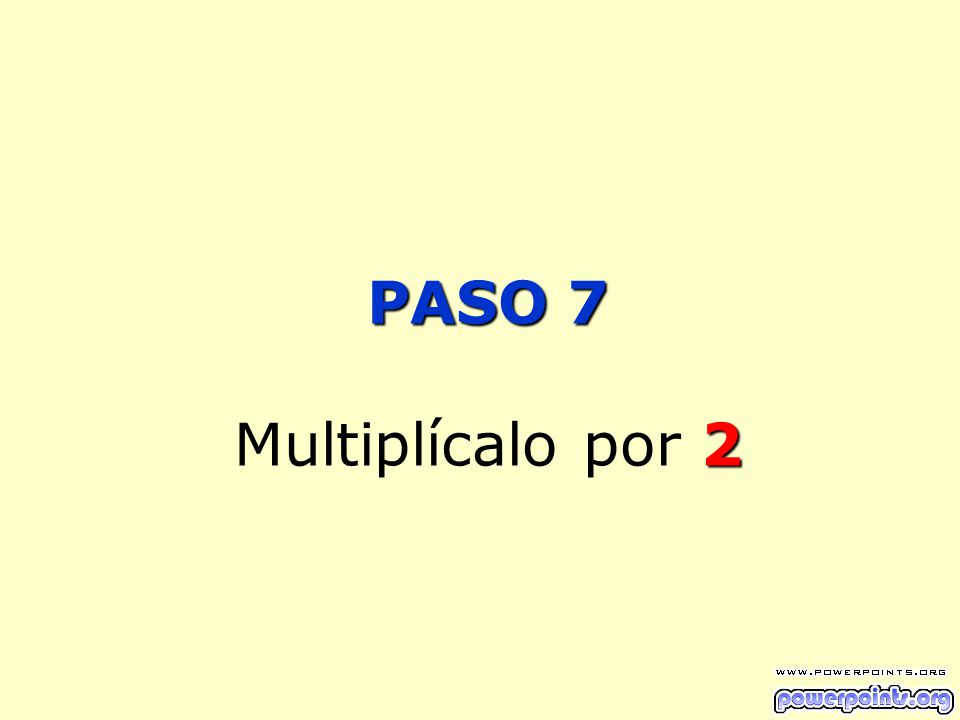 PASO 7 2 PASO 7 Multiplícalo por 2