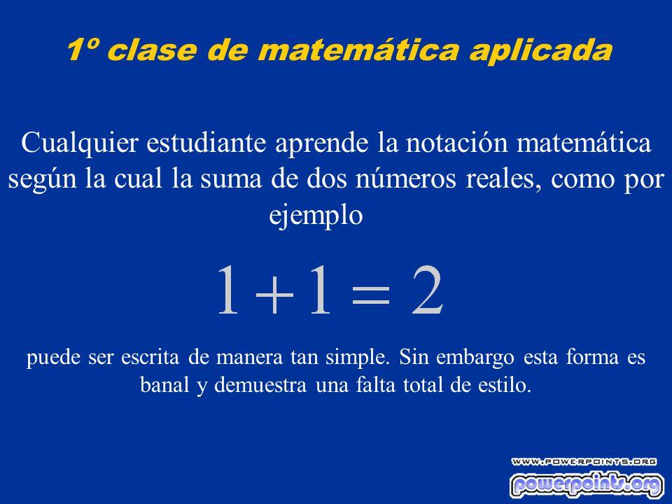 Cualquier estudiante aprende la notación matemática según la cual la suma de dos números reales, como por ejemplo puede ser escrita de manera tan simple.