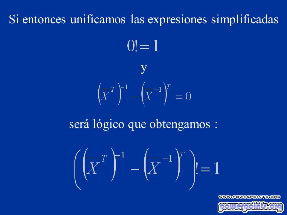 Si entonces unificamos las expresiones simplificadas y será lógico que obtengamos :