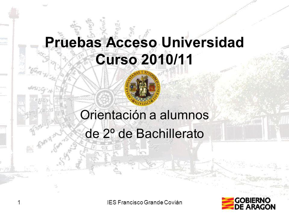 1IES Francisco Grande Covián Pruebas Acceso Universidad Curso 2010/11 Orientación a alumnos de 2º de Bachillerato