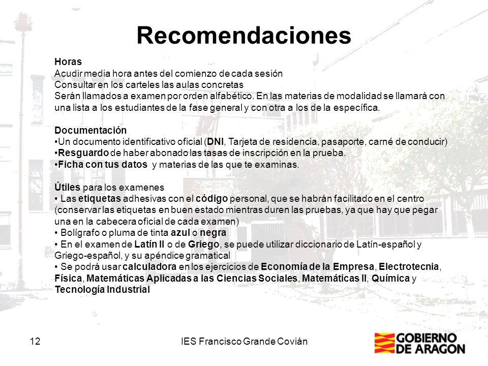 Recomendaciones 12IES Francisco Grande Covián Horas Acudir media hora antes del comienzo de cada sesión Consultar en los carteles las aulas concretas