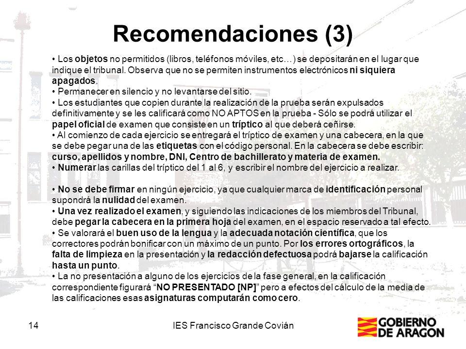 Recomendaciones (3) 14IES Francisco Grande Covián Los objetos no permitidos (libros, teléfonos móviles, etc…) se depositarán en el lugar que indique e